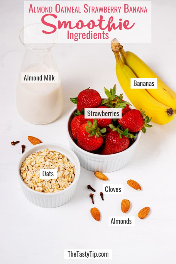 almond milk, strawberries, bananas, oats, almonds, and cloves